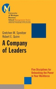 A Company of Leaders: Five Disciplines for Unleashing the Power in Your Workforce  -     By: Gretchen M. Spreitzer, Robert E. Quinn
