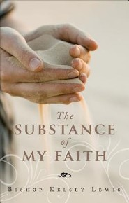 The Substance of My Faith  -     By: Bishop Kelsey Lewis