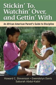 Stickin' To, Watchin' Over, and Gettin' with: An African American Parent's Guide to Discipline  -     By: Howard C. Stevenson, Gwendolyn Davis, Saburah Abdul-Kabir