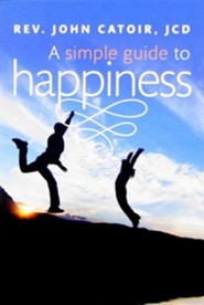 A Simple Guide to Happiness  -     By: John Catoir