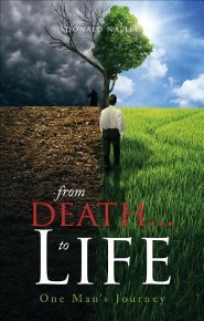 From Death... to Life: One Man's Journey  -     By: Donald Nalley