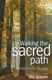 Walking the Sacred Path: Spiritual Exercises for Today  -     By: Dan Schutte