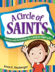 A Circle of Saints: Stories and Activities for Children Ages 4-8  -     By: Anne E. Neuberger