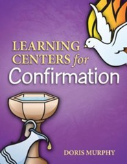 Learning Centers for Confirmation  -     By: Doris Murphy