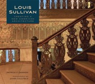 Louis Sullivan: Creating a New American Architecture  -     By: Patrick F. Cannon, James Caulfield
