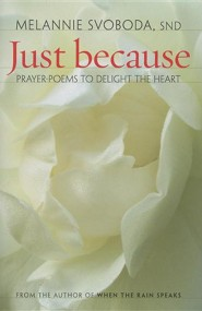Just Because: Prayer-Poems to Delight Your Heart  -     By: Melannie Svoboda