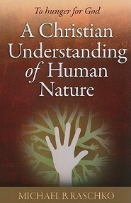 A Christian Understanding of Human Nature: To Hunger for God  -     By: Michael B. Raschko