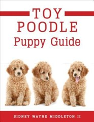 Toy Poodle Puppy Guide  -     By: Sidney Wayne Middleton II