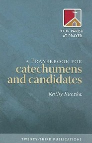 A Prayerbook for Catechumens and Candidates  -     By: Kathy Kuczka