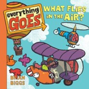 Everything Goes: What Flies in the Air?  -     By: Brian Biggs     Illustrated By: Brian Biggs