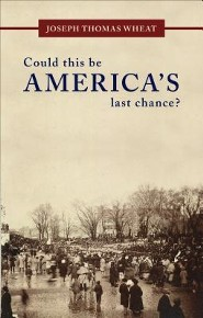 Could This Be America's Last Chance?  -     By: Joseph Thomas Wheat