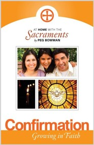 At Home with the Sacraments: Confirmation  -     By: Peg Bowman