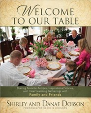 Welcome to Our Table: Sharing Favorite Recipes,   Inspirational Stories, and Heartwarming Gatherings   -     By: Shirley Dobson, Danae Dobson