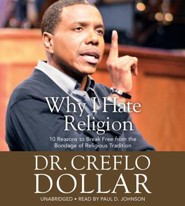 Why God Hates Religion: 10 Reasons To Break Free from the Bondage of Religious Tradition Unabridged, 4 CDs  -     Narrated By: Paul D. Johnson     By: Creflo Dollar