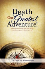 Death Our Greatest Adventure!  -     By: R.C. Burns