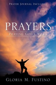 Prayers: Praying God's Word  -     By: Gloria M. Fustino