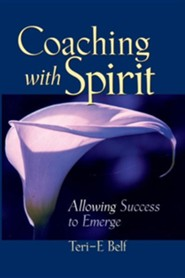 Coaching with Spirit: Allowing Success to Emerge  -     By: Teri-E Belf, Travis Twomey