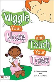 Wiggle Your Nose and Touch Your Toes  -     By: C. Tom Anthony, Jean C. Anthony