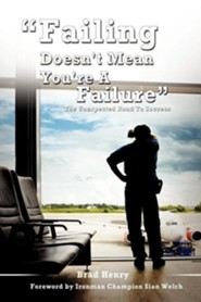 Failing Doesn't Mean You're a Failure  -     By: Brad Henry