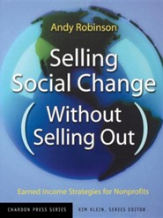 Selling Social Change Without Selling Out: Earned Income Strategies for Nonprofits  -     By: Andy Robinson, Terry Miller, Jennifer Lehman