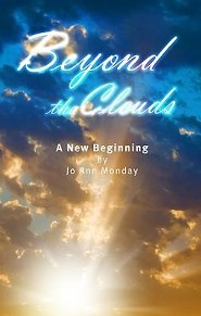 Beyond the Clouds: A New Beginning  -     By: Jo Ann Monday