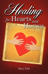 Healing for Hearts and Homes  -     By: Mary Ellis