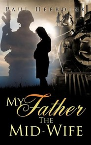 My Father the Mid-Wife  -     By: Paul Heerdink