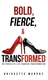 Bold, Fierce, and Transformed  -     By: Bridgette Murphy