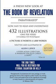 A Fresh New Look at the Book of Revelation Paraphrased* Easy to Read and Understand 432 Illustrations-One Per Verse (+1 Corinthians, 15: 51-58, the  -     By: Allen E. Joyce
