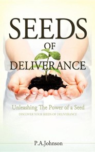 Seeds of Deliverance  -     By: P.A. Johnson