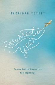 Resurrection Year: Turning Broken Dreams Into New Beginnings - By: Sheridan Voysey