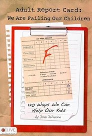 Adult Report Card: We Are Failing Our Children: 120 Ways We Can Help Our Kids  -     By: Don Dilmore