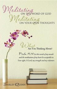Meditating on the Word of God Meditating on Your Own Thoughts  -     By: Shirley Quinn