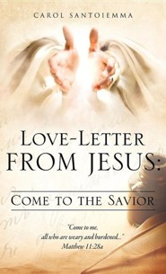 Love-Letter from Jesus: Come to the Savior  -     By: Carol Santoiemma