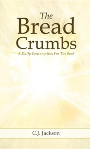 The Bread Crumbs  -     By: C.J. Jackson