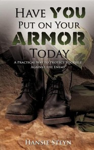 Have You Put on Your Armor Today  -     By: Hansie Steyn