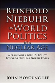 Reinhold Niebuhr on World Politics in a Nuclear Age  -     By: John Hoyoung Lee