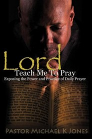 Lord, Teach Me to Pray  -     By: Rev. Michael K. Jones