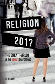 Religion the Great Harlot in the Devil's Playground  -     By: S. Mason