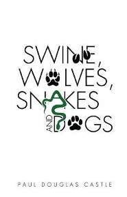 Swine's, Wolve's, Snake's and Dog's  -     By: Paul Douglas Castle