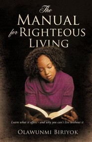 The Manual for Righteous Living  -     By: Olawunmi Biriyok