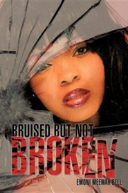 Bruised But Not Broken  -     By: Emoni Meewah Bell