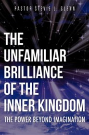 The Unfamiliar Brilliance of the Inner Kingdom  -     By: Pastor Stevie L. Glenn