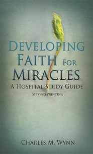 Developing Faith for Miracles  -     By: Charles M. Wynn