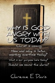 Why Is God Angry with Us Today?  -     By: Clarence E. Davis
