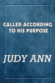 Called According to His Purpose  -     By: Judy Ann