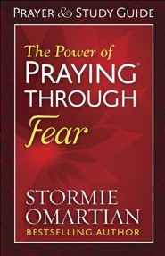 The Power of Praying Through Fear Prayer and Study Guide
