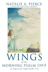Wings of the Morning Psalm 139: 9  -     By: Natalie A. Pierce