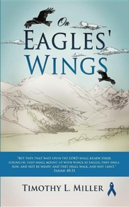 On Eagles' Wings  -     By: Timothy L. Miller