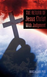 The Return of Jesus Christ with Judgment  -     By: Marc A. Carr